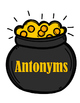 Antonyms and Synonyms - Pot of Gold