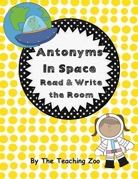 Antonyms in Space Read & Write the Room {2 Sets}