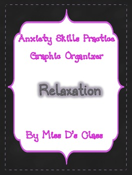Anxiety Skills Practice Graphic Organizer: Practising Relaxation
