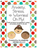 Anxiety, Stress, & Worries! Oh My! Recognizing & Coping with Anxiety