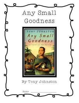 Any Small Goodness by Tony Johnston Guided Reading Questions
