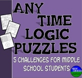 Any Time Logic Puzzles- Fun for Middle School!