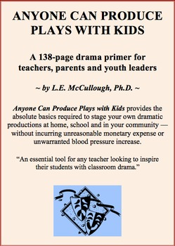 Anyone Can Produce Plays with Kids ... a 138-page Classroom Drama Handbook
