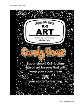 "Anyone Can Teach Art!  Complete K-2 Art Lesson ""Candy House"""