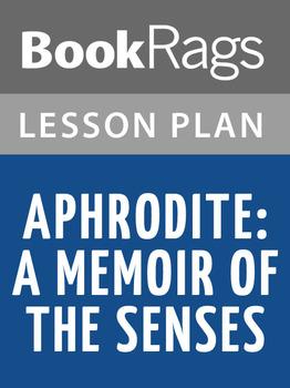 Aphrodite: A Memoir of the Senses Lesson Plans