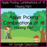 Apple Picking Combinations of 10 - Missing Part (Great for Google Classroom!)