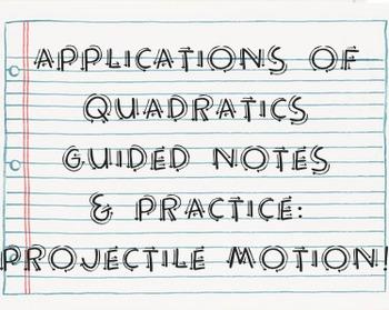Applications of Quadratics Guided Notes & Practice: Projec