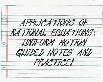 Applications of Rational Equations: Uniform Motion Guided Notes and Practice
