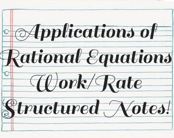 Applications of Rational Equations: Work Problems Structured Notes!