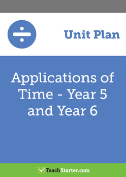 Applications of Time Unit Plan – Year 5 and Year 6