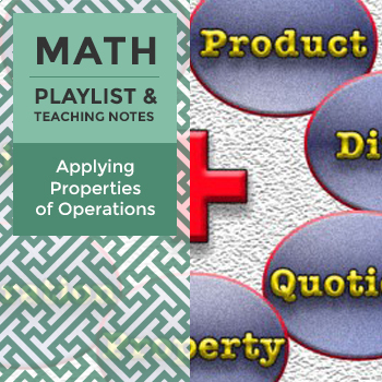 Applying Properties of Operations - Playlist and Teaching Notes