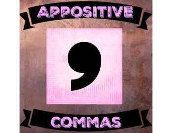 Appositives Commas are Positively Positive!