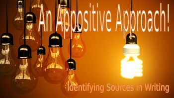 Appositives PowerPoint:  Identifying Sources in Writing
