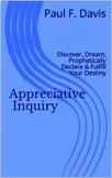 Appreciative Inquiry: Discover, Dream, Declare and Fulfill Your Destiny