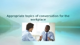 Appropriate Topics of Conversation for the Workplace