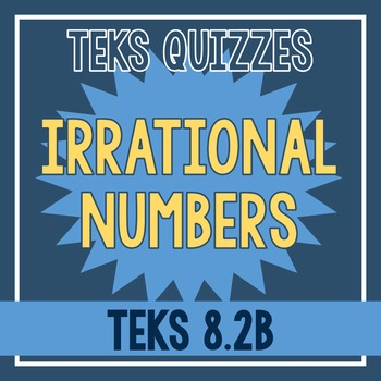 Approximating Irrational Numbers Quiz (TEKS 8.2B)