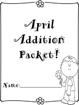 April Addition Worksheet Packet-Just Print and Go!
