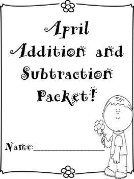 April Addition and Subtraction Worksheet Packet-Just Print and Go!