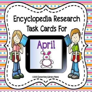 April Encyclopedia Research Task Cards with Self-Checking