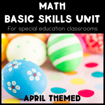 Math Basic Skills Unit for Special Education: April Edition