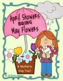 APRIL SHOWERS BRING MAY FLOWERS and  MOTHER'S DAY TOO!
