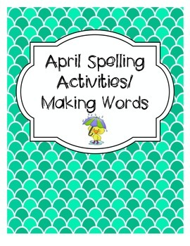 April Spelling Activities and Making Words