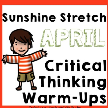 April - Spring Critical Thinking Warm Ups - Daily Starters - Sunshine Stretch