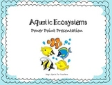 Aquatic Ecosystems - Saltwater Ecosystems Power Point Presentation