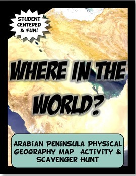 Arabia Where in the World Scavanger Hunt & Map Activity Physical Geography