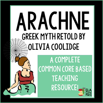 Arachne Greek Myth Retold by Olivia Coolidge ~ Complete Teaching Unit