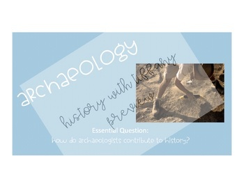Archaeology {what role do they play in the study of history?}