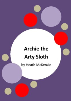 Archie the Arty Sloth by Heath McKenzie - 6 Worksheets