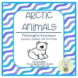 Arctic Animals~ Phonological Awareness Lessons, Games, and Activities