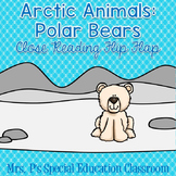 Arctic Animals: Polar Bears Close Reading Flip Flap