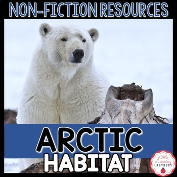 Arctic Habitat Non-Fiction Resources {Close Reads & Informational Text}