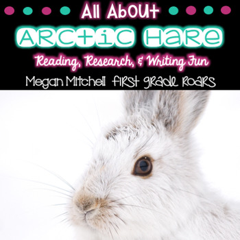 Arctic Hare-Informational Text Reading, Writing, & Research