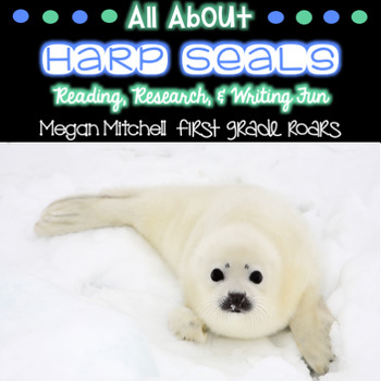 Arctic Harp Seal-Informational Text Reading, Writing, & Research