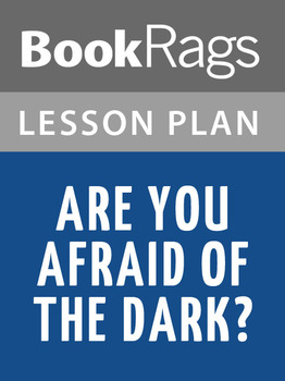 Are You Afraid of the Dark? Lesson Plans