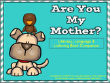 Are You My Mother: Literacy, Language, and Listening Book Companion