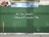 """Are You Smarter Than A Fifth Grader"" Power Point Gameshow"