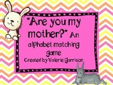 Are you my mother?  An alphabet matching game for Mother's Day!