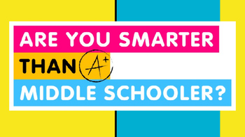 Are you smarter than a middle schooler