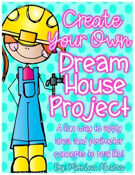 Create your own dream house project using area perimeter by monica abarca Design your own dream house