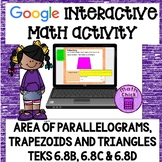 Area of Parallelograms, Trapezoids and Triangles Google Activity 6.8B 6.8C 6.8D