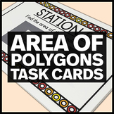 6.G.1 Area of Polygons Task Cards - Middle School Geometry Math Stations