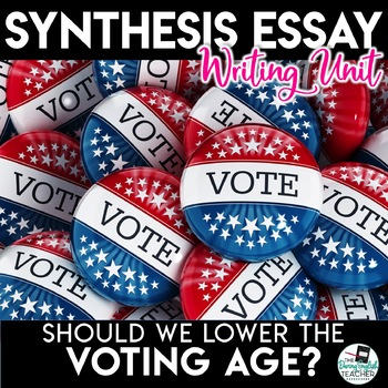 Synthesis Essay Unit - Should We Lower the Voting Age?