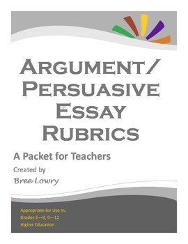 Argument/ Persuasive Essay Rubrics Packet (for Writing in