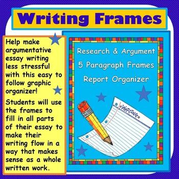Argumentative/Research Report: 5 Paragraph Frames Organizer