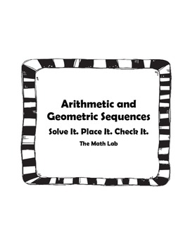 Arithmetic and Geometric Sequences - Solve It. Place It. Check It. Activity