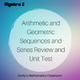 Arithmetic and Geometric Sequences and Series Review and Unit Test